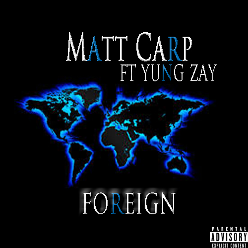 "Matt Carp Ft. Yung Zay ""Foreign"""