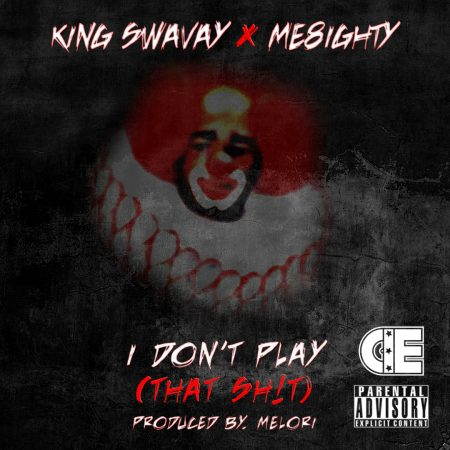 "King SwaVay feat. ME8ighty - ""I Don't Play That"""