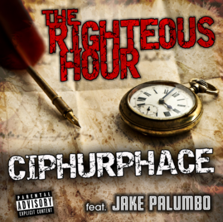 "CIPHURPHACE feat. Jake Palumbo - ""The Righteous Hour"""